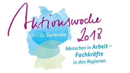 17. - 21. September Aktionswoche 2018. Menschen in Arbeit - Fachkräftie in den Regionen.