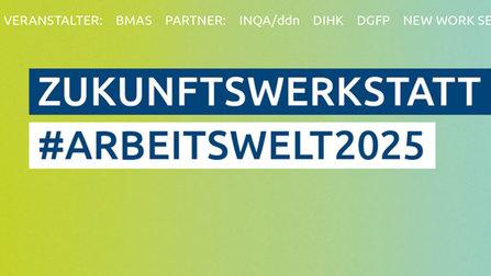 Zukunftswerkstatt #Arbeitswelt2025. Veranstalter: BMAS, Partner: INQA/ddn, DIHK, DGFP, New Work SE.