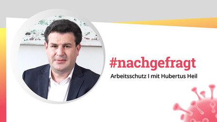 #nachgefragt: Arbeitsschutz mit Hubertus Heil.