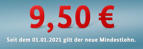 Seit dem 1. Januar 2021 gilt der neue Mindestlohn von 9,50€.
